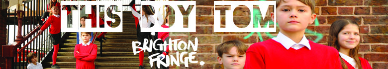 This Boy Tom - Brighton Fringe
